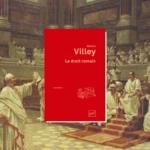 Lire ou relire «Le Droit romain» de Michel Villey