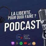 «La liberté pour quoi faire ?» Découvrez le premier Podcast du CDL