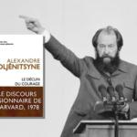 Lire ou relire « Le Déclin du courage » d'Alexandre Soljénitsyne